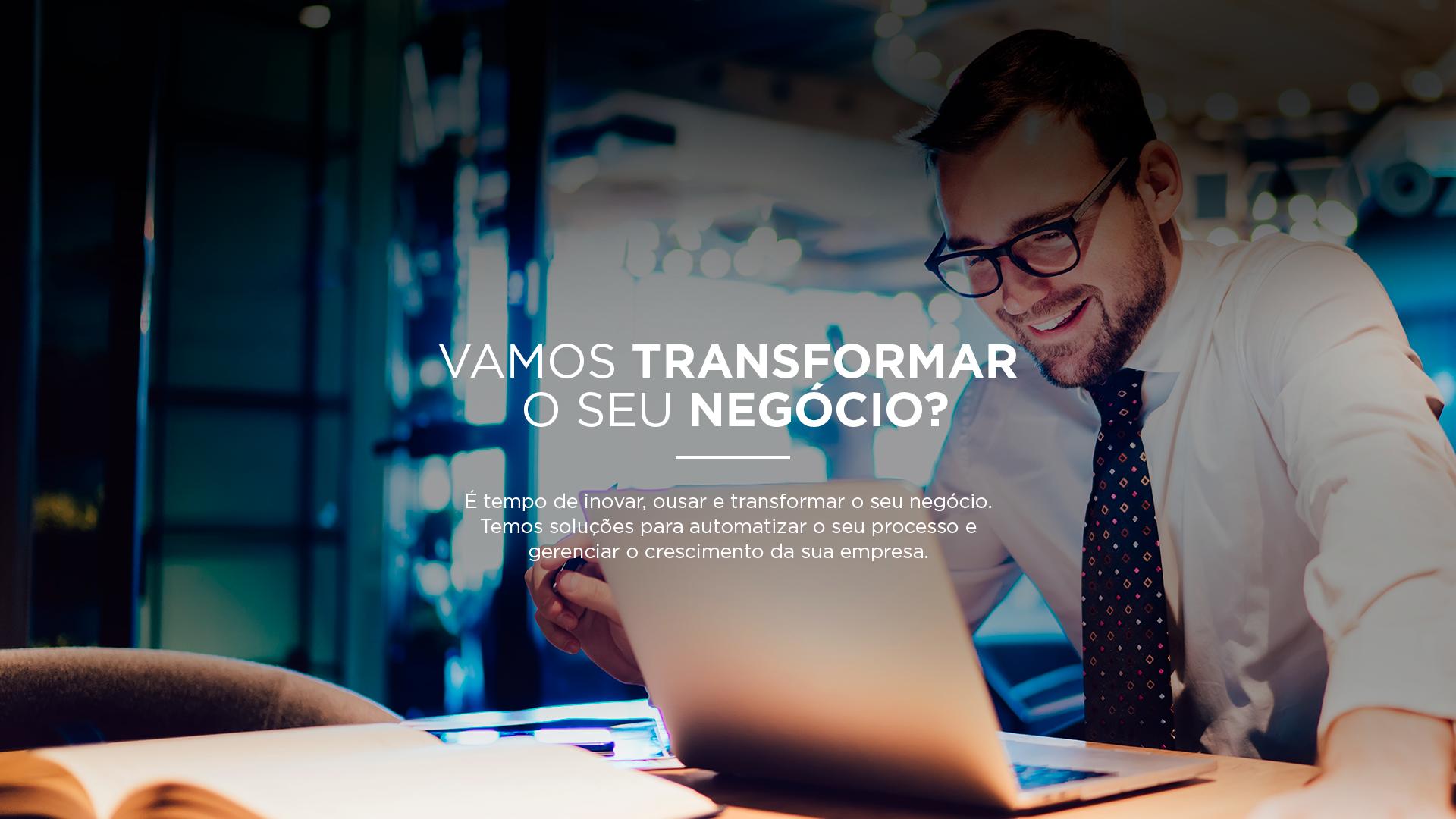 Para os desafios do seu negócio, conte conosco. Acreditamos no poder da transformação da tecnologia, das pessoas e melhorias dos processos para alcançar o sucesso!